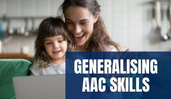 Generalisation of AAC Skills
